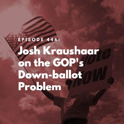 Josh Kraushaar on the GOP's Down-ballot Problem