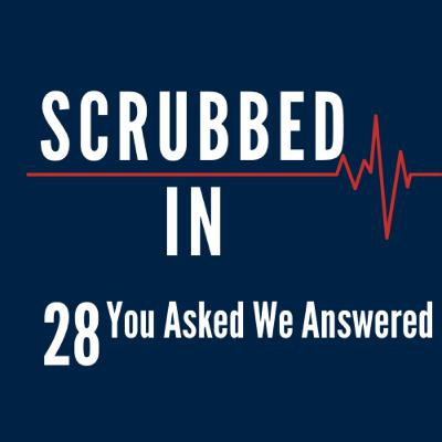 Scrubbed In - You Asked We Answered