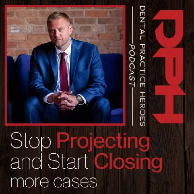 Stop Projecting and Start Closing More Cases with Paul Etchison