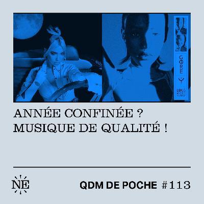 #113 - QDM de Poche - Année confinée ? Musique de qualité !