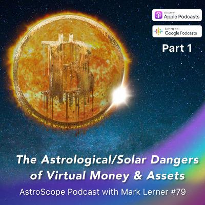 The Astrological/Solar Dangers of Virtual/Digital Money & Assets: Part 1