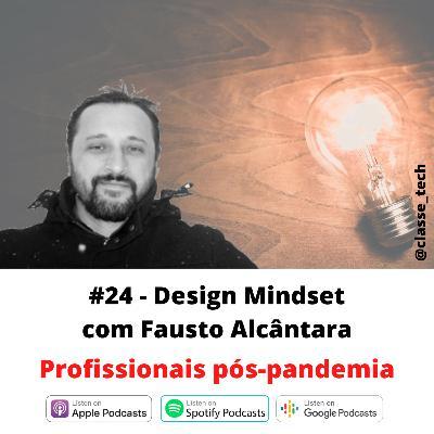 #24 - Design Mindset com Fausto Alcâncara