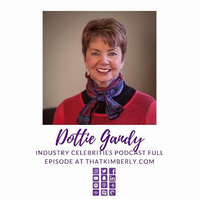 "Industry Celebrities: Dottie Gandy, a Transformative Speaker shares ""why not her"""