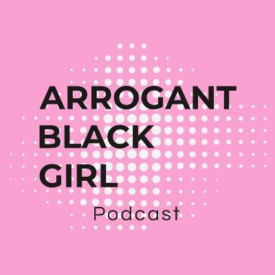 Arrogant Black Girl Podcast (Trailer)