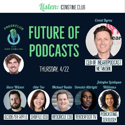 The Future Of Podcasts: Why discovery is broken, Apple Premium Podcasts vs Facebook Soundbites - with iHeartPodcast Network CEO Conal Byrne + ex-Apple Podcasts' Steve Wilson