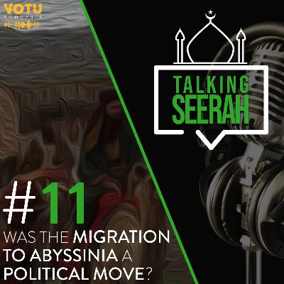 [Talking Seerah Ep 11] Was the Migration to Abyssinia a Political Move?