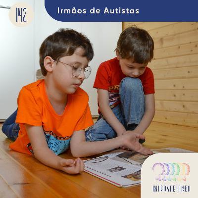#142 - Irmãos de Autistas
