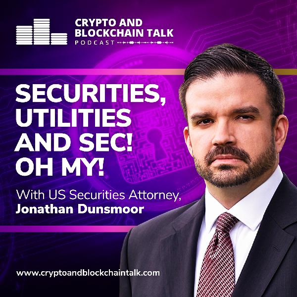 Securities, Utilities and SEC! Oh My! With US Securities Attorney, Jonathan Dunsmoor #39