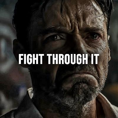 FIGHT THROUGH IT