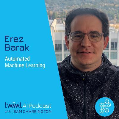 Automated Machine Learning with Erez Barak - #323