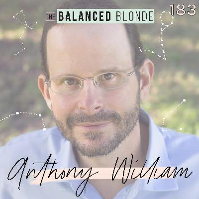 """Ep 183 ft. Anthony William - The Medical Medium is BACK to Talk """"Cleanse to Heal"""" & Taking Our Health into Our Own Hands"""