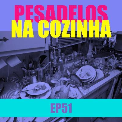 Ep 51 - Pesadelos na cozinha