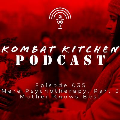 """""""Mother Knows Best"""", Mere Psychotherapy, Part 3 