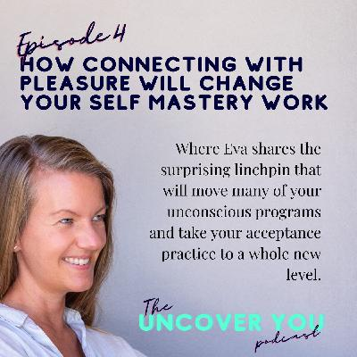 Ep 4: How connecting with pleasure will change your self mastery work