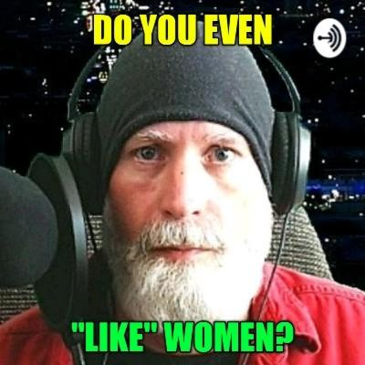 "Do You Even ""Like"" Women?"