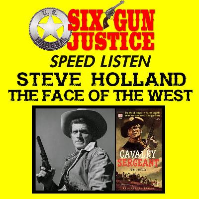 SIX-GUN JUSTICE SPEED LISTEN—STEVE HOLLAND: THE FACE OF THE WEST