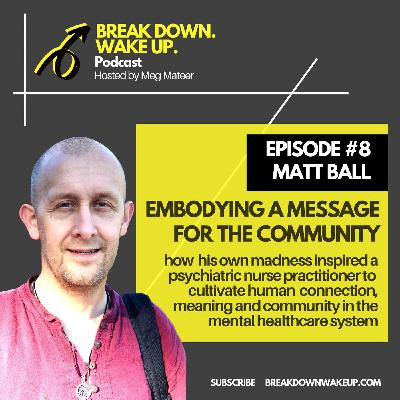 008 - Embodying a message for the community with Matt Ball