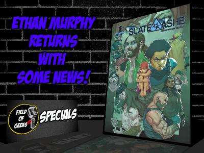 FIELD of GEEKS SPECIALS - Ethan Murphy Returns with Some News!