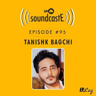 Ep.95: 9XM SoundcastE ft. Tanishk Bagchi