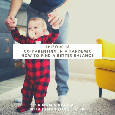 Co-Parenting In A Pandemic: How to Find A Better Balance