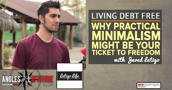 Jared Latigo – Living Debt Free – Why Practical Minimalism Might Just be Your Ticket to Freedom (AoL 138)