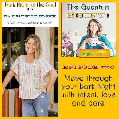 Ep #40 | Move Beyond the Dark Night of the Soul, with Dr Danielle Clark