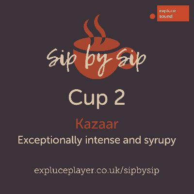 Cup 2, Kazaar: Exceptionally intense and syrupy
