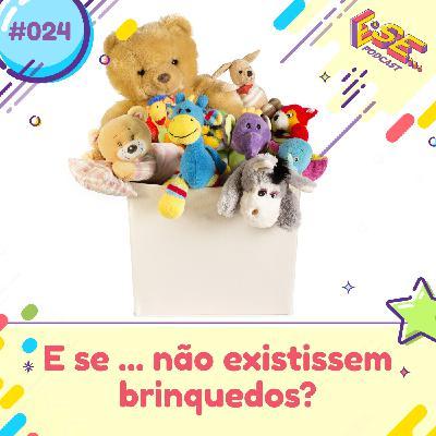 E se... podcast #24 - E se... não existissem brinquedos?