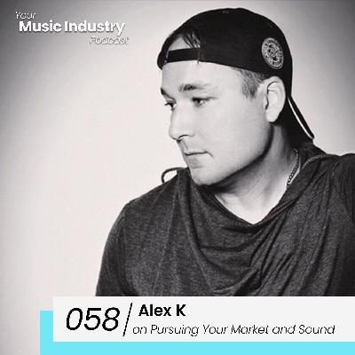 058: Alex K on Pursuing your Sound, Market and Taking Risks