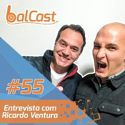 BalCast#55 – Entrevista com Ricardo Ventura
