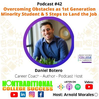 Overcoming Obstacles as 1st Generation/Minority Students & 5 Steps to Land the Job! with Daniel Botero. Ep. 42