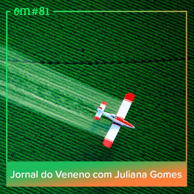 #81 - Jornal do Veneno com Juliana Gomes