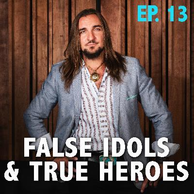 Ep. 13: False Idols & True Heroes