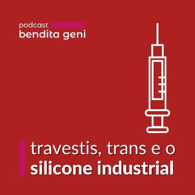 Travestis, trans e o silicone industrial