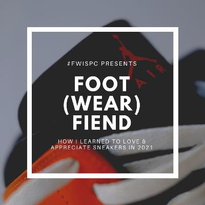 Foot(wear) Fiend: How I Learned to Love and Appreciate Sneakers in 2021