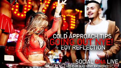 Cold Approach Tips For Going Out NYE! | Social QNA Live! S2. Ep #18
