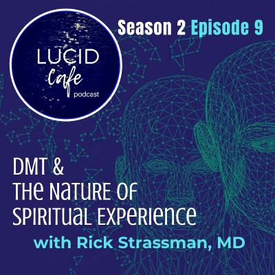 DMT and the Nature of Spiritual Experience with Rick Strassman, MD