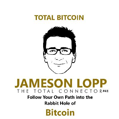 TheTotalConnector #41: Jameson Lopp- Follow Your Own Path into the Rabbit Hole of Bitcoin.
