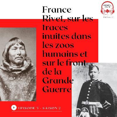 France Rivet, sur les traces inuites dans les zoos humains et sur le front de la Grande Guerre