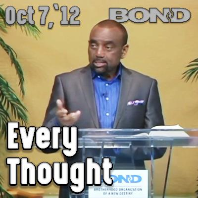 10/07/12 Bring Every Thought Into Captivity and Obedience to Christ (Archive)