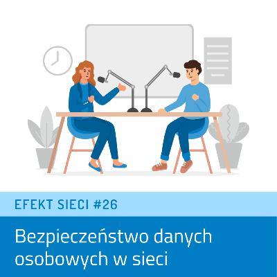 Efekt Sieci #26 - Bezpieczeństwo danych osobowych w sieci