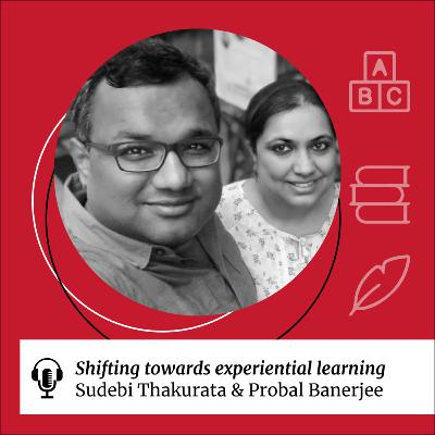 SDG 4: Shifting towards experiential learning with Sudebi Thakurata and Probal Banerjee