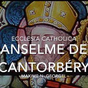 Ecclesia Catholica #3 : Anselme de Cantorbéry (Maxime N. Georgel)