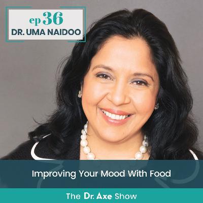 Dr. Uma Naidoo: Improving Your Mood With Food