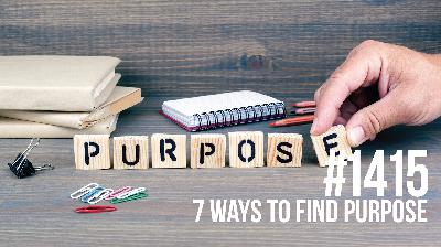 1415: 7 Ways to Find Purpose