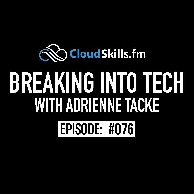 076: Breaking into Tech with Adrienne Tacke