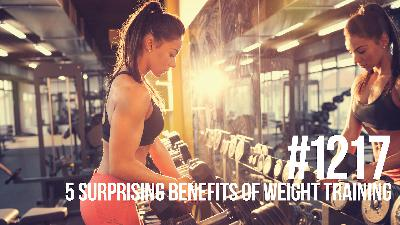 1217: Five Surprising Benefits of Weight Training