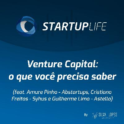 Venture Capital: o que você precisa saber [com Amure Pinho (Abstartups), Cristiano Freitas (Syhus) e Guilherme Lima (Astella)]