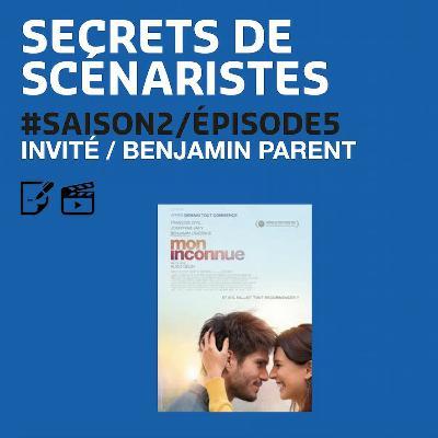 """SECRETS DE SCÉNARISTES #SAISON2ÉPISODE5 / Benjamin Parent / """"Mon Inconnue"""""""