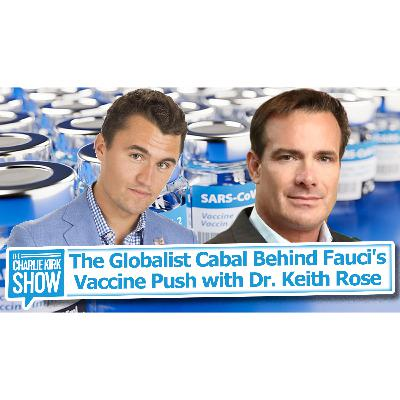 The Globalist Cabal Behind Fauci's Vaccine Push with Dr. Keith Rose